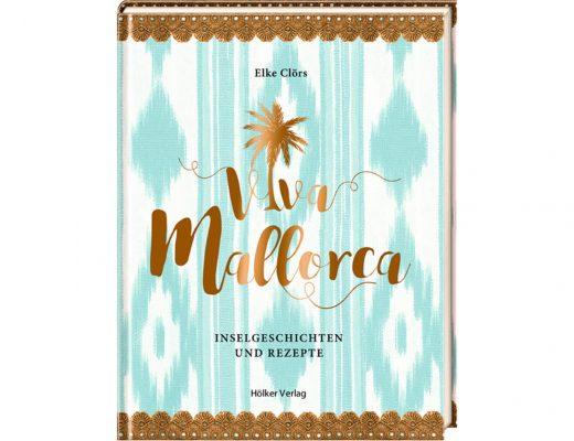 Viva Mallorca - Inselgeschichten und Rezepte von Elke Clörs